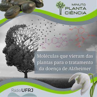 Minuto PlantaCiência - Ep. 23 - Moléculas que vieram das plantas para o tratamento da doença de Alzheimer (Rádio UFRJ)