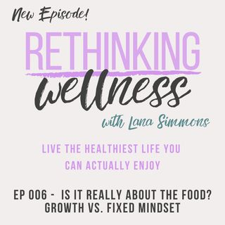 Ep 006 - Is It Really About the Food? Growth vs. Fixed Mindset