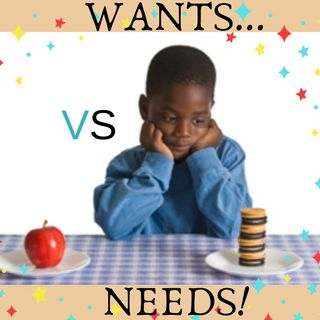 #WANTS VS NEEDS!
