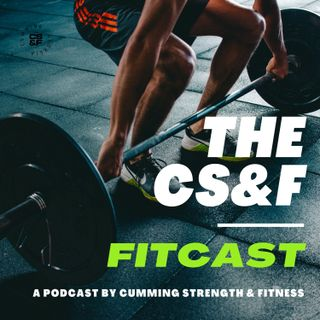 The Cumming Strength & Fitness Fitcast