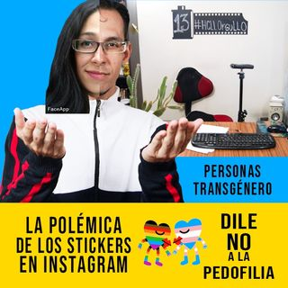HCLL EP 13 Los stickers de Instagram que causaron controversia | Transgéneros VS Pedófilos #HCLL13