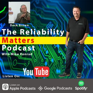 Episode 63: A Conversation with and a Presentation by Reliability Expert Dock Brown