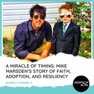 A Miracle of Timing: Mike Marsden's Story of Faith, Adoption, and Resilience [S5E2]