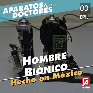 El hombre biónico hecho en México.