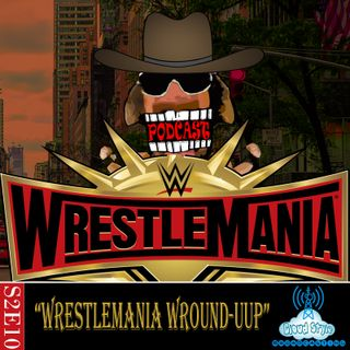 S2E10 - Wrestlemania Wround-UUp