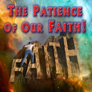 # 36 — The Patience of Our Faith