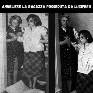 ANNELIESE la ragazza POSSEDUTA da LUCIFERO | CASO 05