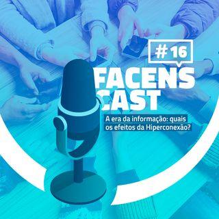 Facens Cast #16 A era da informação quais os efeitos da Hiperconexão