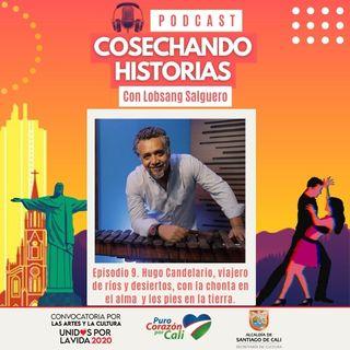 Episodio 9 Hugo Candelario González. Viajero de ríos y desiertos con la chonta en el alma.