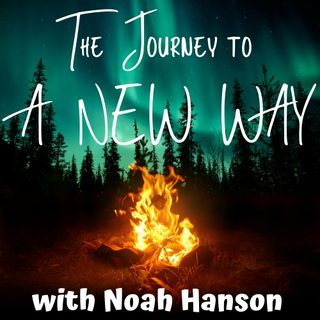 The Journey to A New Way with Noah Hanson