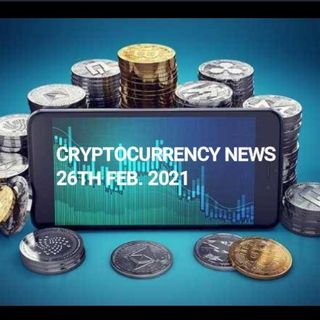 Cryptocurrency News 26th FEB. 2021