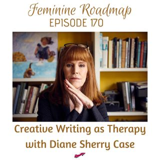 FR Ep #170 Creative Writing as Therapy with Diane Sherry Case