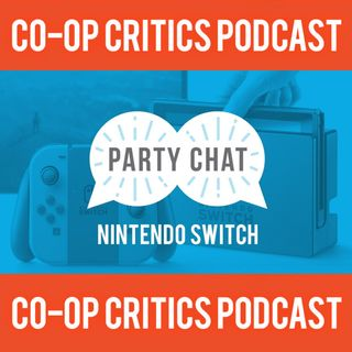 Co-Op Critics Party Chat Ep 1--Getting Ready for the Switch