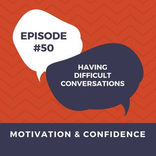 Ep. 50 Having Difficult conversations