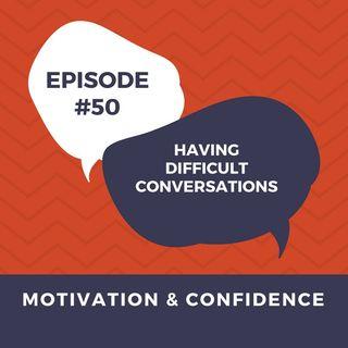 Ep. 50 Having Difficult conversations