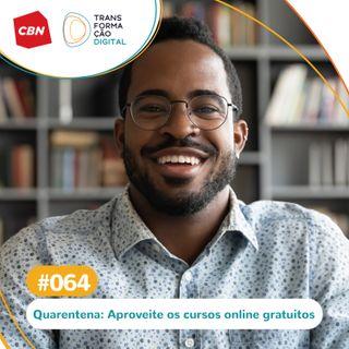 Transformação Digital CBN #64 - Quarentena: Cursos online gratuitos