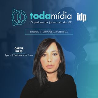 Toda Mídia #09 | Jornalistas Roteiristas com Carol Pires