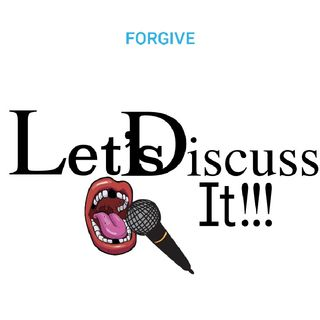Let's Discuss It!!! Forgive