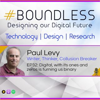 EP32: Paul Levy, Writer, Thinker, Collusion Breaker: Digital, with its ones and zeros is turning us binary