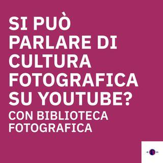Si può parlare di cultura fotografica su Youtube? - Con Biblioteca Fotografica