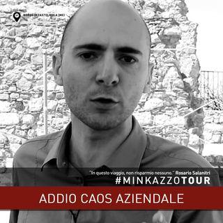#07 - Addio Caos Aziendale - Pensaci. #MINKAZZOTOUR