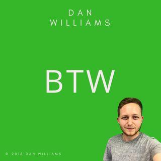 BTW #001 by Dan Williams