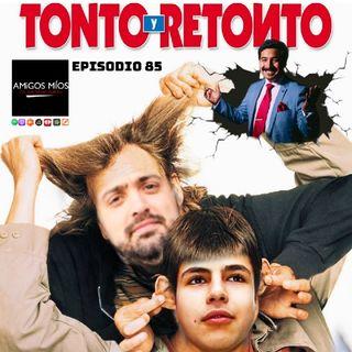 Amigos Míos - EP 85: Tonto Y Retonto