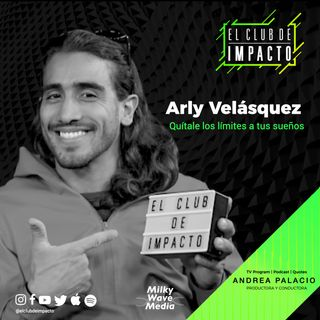 Quítale los límites a tus sueños | Arly Velásquez | E11 T3