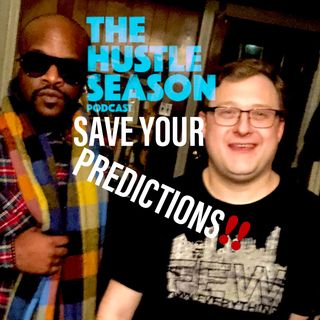 The Hustle Season: Ep. 116 Save Your Predictions!!