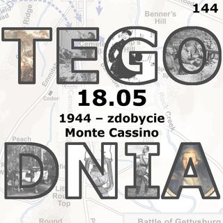 Tego dnia: 18 maja (zdobycie Monte Cassino)