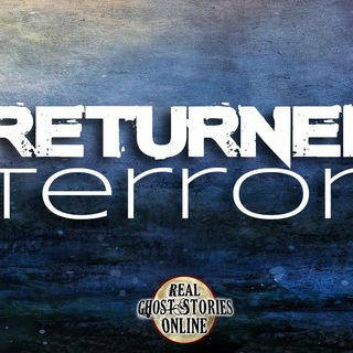 Returned Terror | Haunted, Paranormal, Supernatural