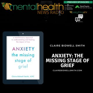 Anxiety: The Missing Stage of Grief with Claire Bidwell Smith