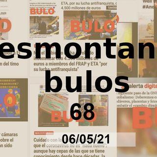 Desmontando bulos 68 (06/05/21)