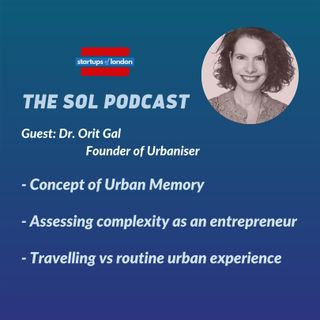 Building a Mindful Urban Memory with Dr. Orit Gal, Founder of Urbaniser