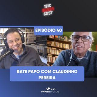 Episódio 40: Bate papo com Claudinho Pereira