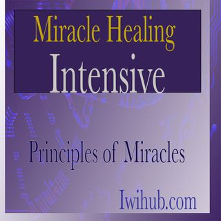 Principles of Miracles , Miracle Healing Intensive 1 with Wim