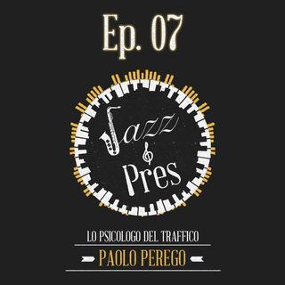 Jazz & Pres - Ep. 07 -  Paolo Perego, psicologo del traffico