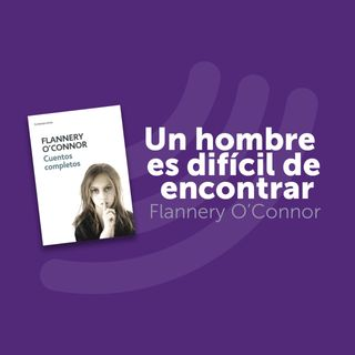 T1 Cap. 6: Flannery O'connor - Un Hombre Bueno es Difícil de Encontrar