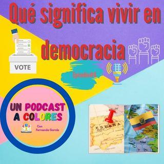¿Qué significa vivir en democracia?|Episodio 8