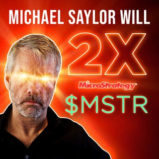 204. Michael Saylor Will 2X MicroStrategy Stock | $MSTR to $1,000