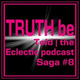 Saga #8-TRUTH be Told|Eclectic podcast