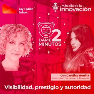 Dame dos minutos con Carolina Bonilla – Método para aumentar la visibilidad, el prestigio y la autoridad