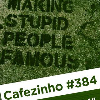 Cafezinho 384 – Gente estúpida