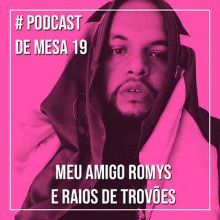 Podcast de Mesa 019 - Meu amigo Romys e raios e trovões