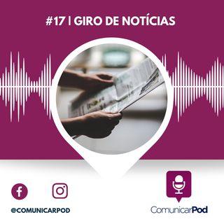 ComunicarPod #17 | Giro de notícias