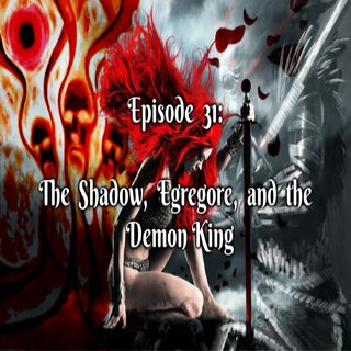 Episode 31: The Shadow, Egregore, and the Demon King