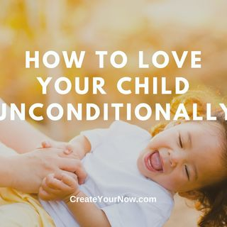 2191 How to Love Your Child Unconditionally