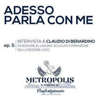 Ep.5 – Adesso Parla con Me – Claudio di Berardino, Assessore al Lavoro, Scuola e Formazione della Regione Lazio
