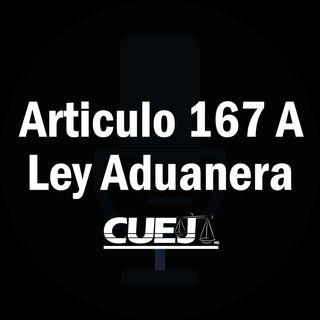 Articulo 167 A Ley Aduanera México