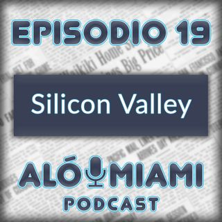 Aló Miami- Ep. 19 - Silicon Valley